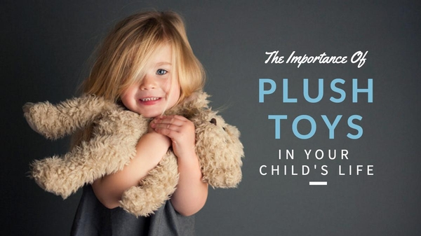 The Importance of Plush Toys In Your Child's Life